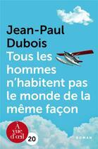Couverture du livre « Tous les hommes n'habitent pas le monde de la même façon » de Jean-Paul Dubois aux éditions A Vue D'oeil