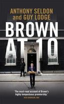 Couverture du livre « Brown at 10 » de Anthony Seldon aux éditions Biteback Publishing Digital