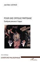 Couverture du livre « Pour une critique partisane ; quelques preuves à l'appui » de Jean-Marc Lachaud aux éditions Editions L'harmattan
