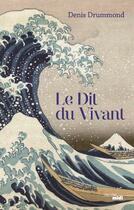 Couverture du livre « Le dit du vivant » de Denis Drummond aux éditions Cherche Midi