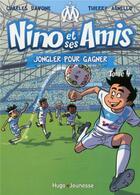 Couverture du livre « Nino et ses amis T.4 ; jongler pour gagner » de Thierry Agnello et Charles Davoine aux éditions Hugo Jeunesse