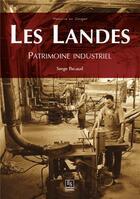 Couverture du livre « Les Landes ; patrimoine industriel » de Serge Pacaud aux éditions Editions Sutton
