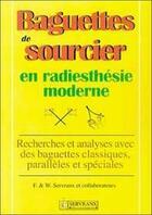 Couverture du livre « Baguettes de sourcier ; en radiesthésie moderne » de F Servranx et W Servranx aux éditions Servranx