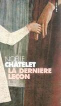 Couverture du livre « La derniere lecon » de Noelle Chatelet aux éditions Points