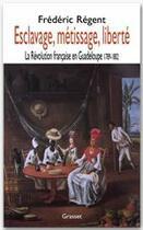 Couverture du livre « Esclavage, métissage, liberté ; la révolution française en Guadeloupe, 1789-1802 » de Frederic Regent aux éditions Grasset