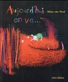Couverture du livre « Aujourd'hui on va... » de Mies Van Hout aux éditions Mineditions