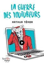 Couverture du livre « La guerre des youtubeurs » de Arthur Tenor aux éditions Scrineo