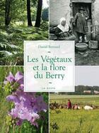 Couverture du livre « Les végétaux et la flore du Berry » de Daniel Bernard aux éditions Geste