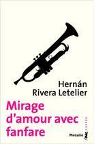 Couverture du livre « Mirage d'amour avec fanfare » de Hernan Rivera Letelier aux éditions Metailie