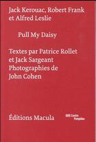 Couverture du livre « Pull my Daisy » de Jack Kerouac et Robert Frank et Alfred Leslie et Patrice Rollet aux éditions Macula
