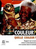 Couverture du livre « Couleur? quelle couleur? rapport sur la lutte contre la discrimination et le racisme dans le football » de Unesco aux éditions Unesco
