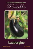 Couverture du livre « La cuisine méditerranéenne de Mireille ; l'aubergine » de Mireille Sanchez aux éditions Editions Lc
