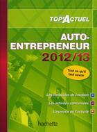 Couverture du livre « Top Actuel ; Auto-Entrepreneur (Edition 2012/2013) » de Benedicte Deleporte aux éditions Hachette Education