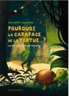 Couverture du livre « Pourquoi la carapace de la tortue ...? » de Benjamin Lacombe aux éditions Seuil Jeunesse