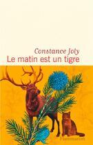 Couverture du livre « Le matin est un tigre » de Constance Joly aux éditions Flammarion