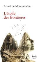 Couverture du livre « L'étoile des frontières » de Alfred De Montesquiou aux éditions Stock