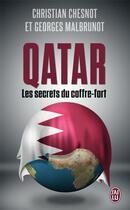 Couverture du livre « Qatar ; les secrets du coffre-fort » de Christian Chesnot et Georges Malbrunot aux éditions J'ai Lu