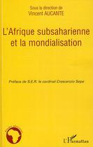 Couverture du livre « L'Afrique subsaharienne et la mondialisation » de Vincent Aucante aux éditions L'harmattan