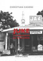 Couverture du livre « Juke ; 110 portraits de bluesman » de Christian Casoni aux éditions Le Mot Et Le Reste