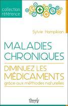Couverture du livre « Maladies chroniques ; diminuez les médicaments grâce aux méthodes naturelles » de Sylvie Hampikian aux éditions Dangles
