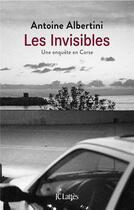 Couverture du livre « Les invisibles ; une enquête en Corse » de Antoine Albertini aux éditions Lattes