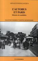Couverture du livre « L'autobus et Paris ; histoire de mobilités » de Arnaud Passalacqua aux éditions Economica