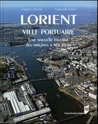 Couverture du livre « Lorient, ville portuaire ; une nouvelle histoire, des origines à nos jours » de Christophe Cerino et Gerard Le Bouedec aux éditions Pu De Rennes