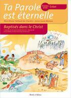 Couverture du livre « Ta Parole est éternelle ; baptisés dans le Christ ; première année enfant » de Olivier Teilhard De Chardin et Anne-Laure Michon aux éditions Parole Et Silence