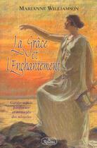 Couverture du livre « La grâce et l'enchantement ; garder espoir, pardonner et accomplir des miracles » de Marianne Williamson aux éditions Roseau