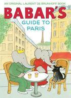 Couverture du livre « Babar's guide to Paris » de Laurent De Brunhoff aux éditions Abrams