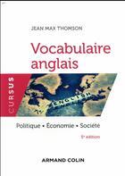 Couverture du livre « Vocabulaire anglais ; politique, économie, société (5e édition) » de Jean-Max Thomson aux éditions Armand Colin