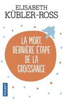 Couverture du livre « La Mort Derniere Etape De La Croissance » de Kubler-Ross Elisabet aux éditions Pocket