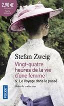 Couverture du livre « Vingt-quatre heures de la vie d'une femme ; le voyage dans le passé » de Stefan Zweig aux éditions Pocket