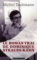 Couverture du livre « Le roman vrai de Dominique Strauss-Kahn » de Michel Taubmann aux éditions Editions Du Moment