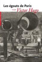 Couverture du livre « Les égouts de Paris vus par Victor Hugo » de Victor Hugo aux éditions Scala