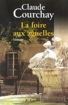 Couverture du livre « La foire aux agnelles » de Claude Courchay aux éditions Lattes