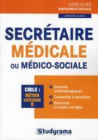 Couverture du livre « Secrétaire médicale ou médico-sociale ; catégorie B » de Berengere Lucas aux éditions Studyrama