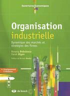 Couverture du livre « Organisation industrielle ; dynamique des marchés et stratégies des firmes » de Roxana Bobulescu et Faruk Ulgen aux éditions De Boeck Superieur