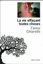 Couverture du livre « La vie effaçant toutes choses » de Fanny Chiarello aux éditions Editions De L'olivier