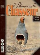 Couverture du livre « L'almanach du chasseur 2012 » de Alain Philippe aux éditions Communication Presse Edition