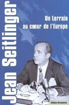 Couverture du livre « Un lorrain au coeur de l'Europe » de Jean Seitlinger aux éditions Serpenoise