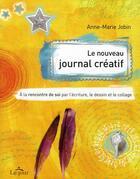 Couverture du livre « Le nouveau journal créatif ; à la rencontre de soi par l'écriture, le dessin et le collage » de Anne-Marie Jobin aux éditions Le Jour