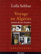 Couverture du livre « Voyage en Algéries ; autour de ma chambre ; abécédaire » de Leila Sebbar aux éditions Bleu Autour