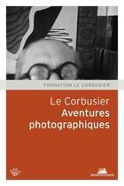 Couverture du livre « Le Corbusier et la photographie » de Collectif aux éditions La Villette