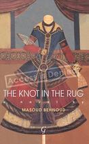 Couverture du livre « The Knot in the Rug, The » de Behnoud Masoud aux éditions Garnet Publishing Uk Ltd