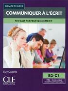 Couverture du livre « Communiquer a l'ecrit - niveau perfectionnement - competences niveau b2-c1 » de Guy Capelle aux éditions Cle International