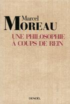 Couverture du livre « Une philosophie à coups de rein » de Moreau M aux éditions Denoel