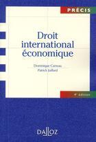 Couverture du livre « Droit international économique (4e édition) » de Patrick Juillard et Dominique Carreau aux éditions Dalloz