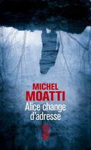 Couverture du livre « Alice change d'adresse » de Michel Moatti aux éditions 10/18