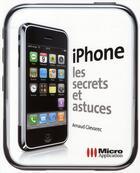 Couverture du livre « Iphone ; les secrets et astuces » de Arnaud Glevarec aux éditions Micro Application